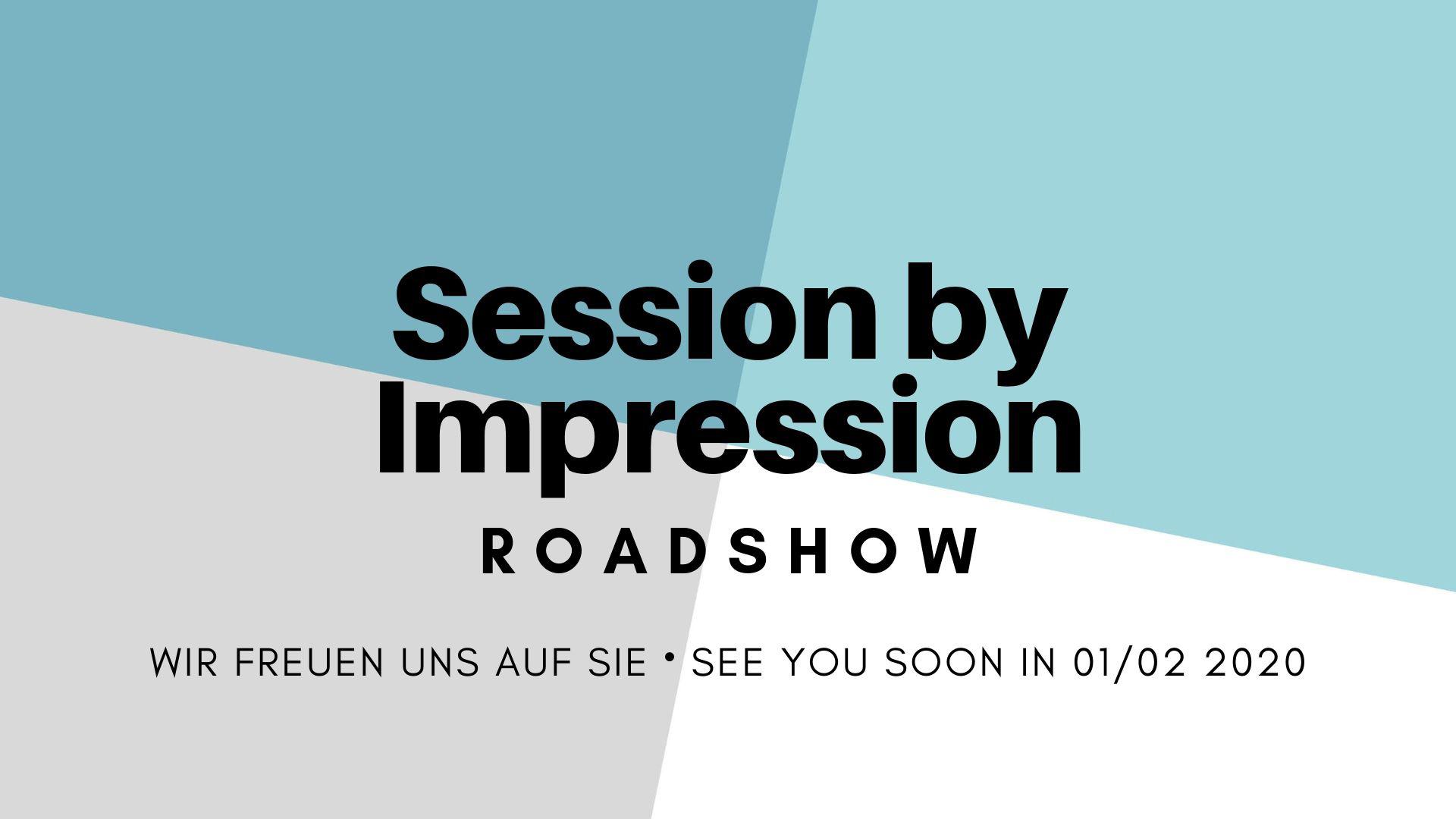 Vorfreude auf die Roadshow Session by Impression 2020!